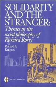 Solidarity and the Stranger: Themes in the Social Philosophy of Richard Rorty