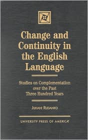 Change and Continuity in the English Language: Studies on Complementation Over the Past Three Hundred Years
