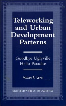 Teleworking and Urban Development Patterns: Goodbye Uglyville - Hello Paradise