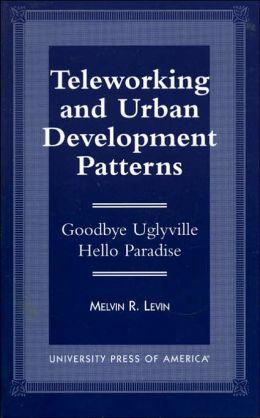 Teleworking and Urban Development Patterns: Goodbye Uglyville - Hello Paradise
