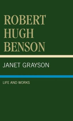 Robert Hugh Benson: Life and Works