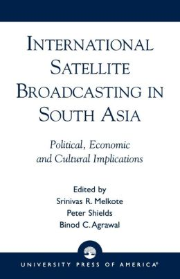 International Satellite Broadcasting in South Asia: Political, Economic and Cultural Implications
