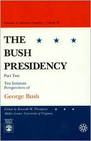 The Bush Presidency: Ten Intimate Perspectives of George Bush