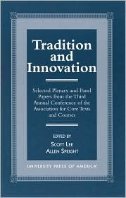Tradition and Innovation: Selected Plenary and Panel Papers from the 3rd Annual Conference of the Association for Core Texts and Courses