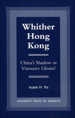 Whither Hong Kong: China's Shadow or Visionary Gleam?