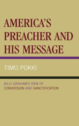 America's Preacher and His Message: Billy Graham's View of Conversion and Sanctification