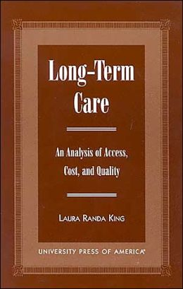 Long-Term Care: An Analysis of Access, Cost, and Quality