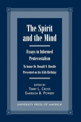 The Spirit and the Mind: Essays in Informed Pentecostalism (To Honor Dr. Donald N. Bowdle, Presented on His 65th Birthday)