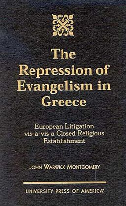 The Repression of Evangelism in Greece: European Litigation Vis-a-Vis a Closed Religious Establishment