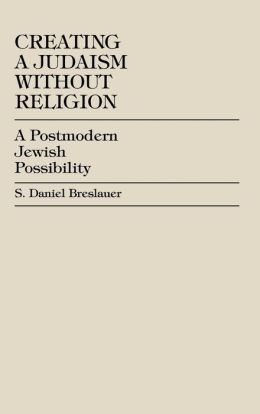 Creating a Judaism Without Religion: A Postmodern Jewish Possibility