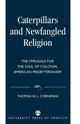 Caterpillars and Newfangled Religion: The Struggle for the Soul of Colonial American Presbyterianismy