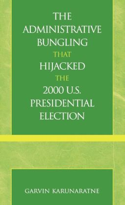 The Administrative Bungling That Hijacked the 2000 U. S. Presidential Election