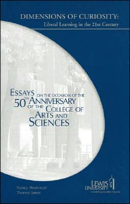 Dimensions of Curiosity: Liberal Learning in the 21st Century, Essays on the Occasion of the 50th Anniversary of the College of Arts and Science