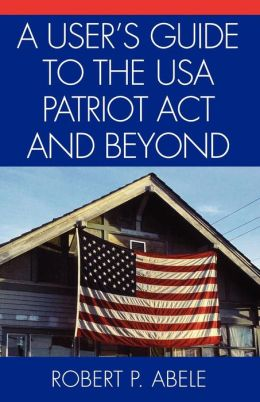 User's Guide To The Usa Patriot Act And Beyond