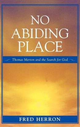 No Abiding Place: Thomas Merton and the Search for God