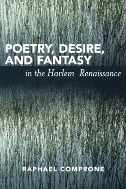 Poetry, Desire, And Fantasy In The Harlem Renaissance