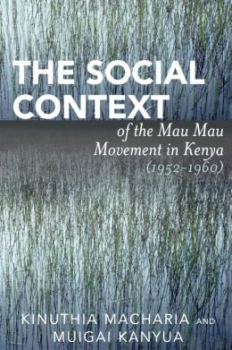 Social Context Of The Mau Mau Movement In Kenya (1952-1960)