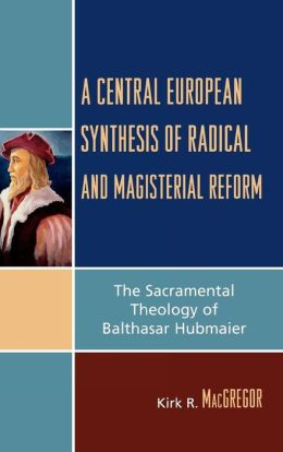 Central European Synthesis Of Radical And Magisterial Reform