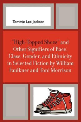 High-Topped Shoes And Other Signifiers Of Race, Class, Gender And Ethnicity In Selected Fiction By William Faulkner And Toni Morrison