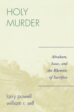Holy Murder: Abraham, Isaac, and the Rhetoric of Sacrifice