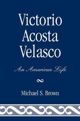 Victorio Acosta Velasco: An American Life