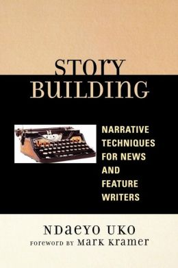 Story Building: Narrative Techniques for News and Feature Writers
