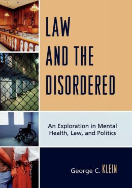Law and the Disordered: An Explanation in Mental Health, Law, and Politics