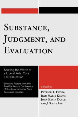 Substance, Judgment, and Evaluation: Seeking the Worth of a Liberal Arts, Core Text Education