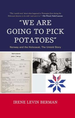 We Are Going to Pick Potatoes : Norway and the Holocaust, the Untold Story