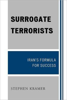 Surrogate Terrorists: Iran's Formula for Success