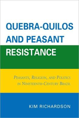 Quebra-Quilos and Peasant Resistance: Peasants, Religion, and Politics in Nineteenth-Century Brazil