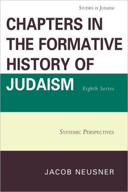 Chapters in the Formative History of Judaism, Eighth Series: Systemic Perspectives