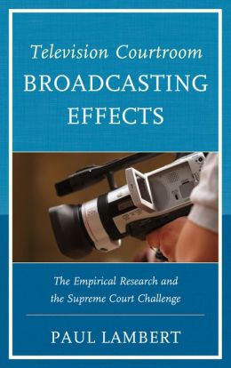 Television Courtroom Broadcasting Effects: The Empirical Research and the Supreme Court Challenge