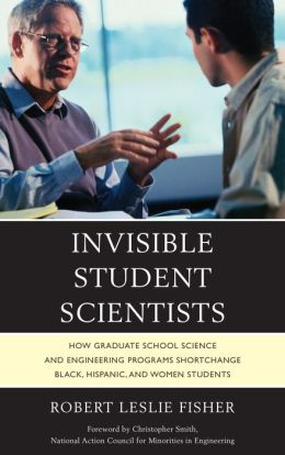 Invisible Student Scientists: How Graduate School Science and Engineering Programs Shortchange Black, Hispanic, and Women Students