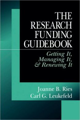 The Research Funding Guidebook: Getting It, Managing It, and Renewing It