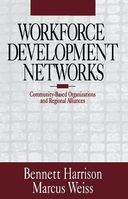 Workforce Development Networks: Community-Based Organizations and Regional Alliances