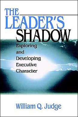 The Leader's Shadow: Exploring and Developing Executive Character