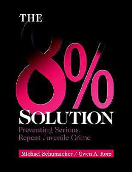 The 8% Solution Preventing Serious Repeat Juvenile Crime