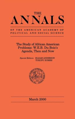 The Study of African American Problems: W.E.B. Du Bois's Agenda, Then and Now