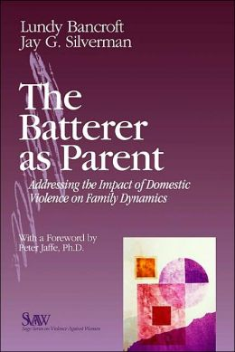 Batterer as Parent: Addressing the Impact of Domestic Violence on Family Dynamics