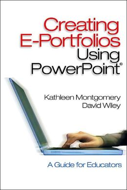 Creating E-Portfolios Using PowerPoint: A Guide for Educators