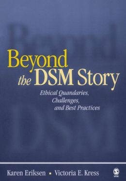 Beyond the DSM Story: Ethical Quandaries, Challenges, and Best Practices