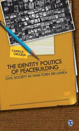 The Identity Politics of Peacebuilding: Civil Society in War-Torn Sri Lanka