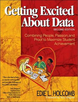 Getting Excited About Data: Combining People, Passion, and Proof to Maximize Student Achievement