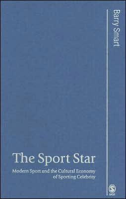 The Sport Star: Modern Sport and the Cultural Economy of Sporting Celebrity