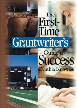 First-Time Grantwriter's Guide To Success