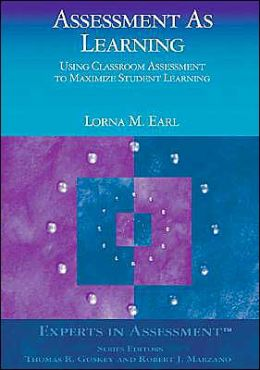 Assessment As Learning (Experts In Assessment Kit Series): Using Classroom Assessment to Maximize Student Learning