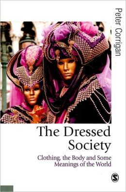 The Dressed Society: Clothing, the Body and Some Meanings of the World