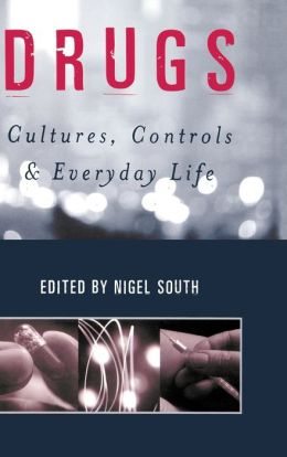 Drugs: Cultures, Controls and Everyday Life
