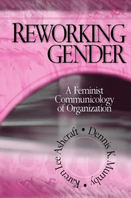 Reworking Gender: A Feminist Communicology of Organization